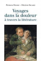 Dernières parutions sur Histoire de la médecine et des maladies, Voyages dans la douleur à travers la littérature