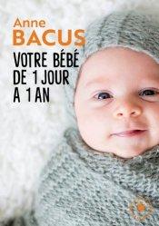 Dernières parutions dans Enfant - Education, Votre bébé de 1 jour à 1 an