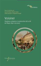 Dernières parutions sur Histoire de l'urbanisme - Urbanistes, Voisiner - Mutations urbaines et construction de la cité du Moyen Age à nos jours