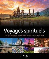 Dernières parutions sur Beautés du monde, Voyages spirituels. 50 itinéraires de rêve autour du monde