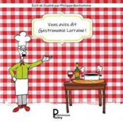 Dernières parutions sur Cuisine des autres régions, Vous avez dit Gastronomie Lorraine