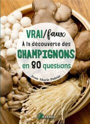 Dernières parutions sur Champignons, Vrai / Faux A la découverte des champignons en 80 questions