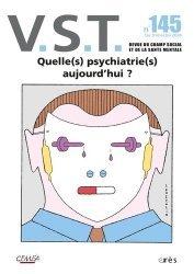 Dernières parutions sur Revues de psychanalyse, VST N° 145 : Quelles psychiatrie aujourd'hui ?