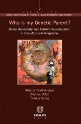 Dernières parutions dans Droit, bioéthique et société, Who is my genetic parent ? Donor Anonymity and Assisted Reproduion : a Cross-Cultural Perspective