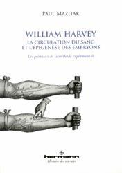 Dernières parutions dans Histoire des sciences, William Harvey, la circulation du sang et l'épigenèse des embryons