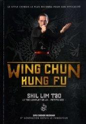 Dernières parutions sur Arts martiaux, Wing Chun Kung Fu. Shil Lim Tao - Le tao complet de la