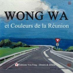 Dernières parutions sur Récits de voyages-explorateurs, Wong Wa et couleurs de la Réunion