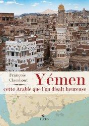 Dernières parutions sur Récits de voyages-explorateurs, Yémen, cette Arabie que l'on disait heureuse