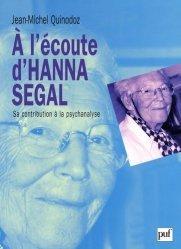 A l'écoute d'Hanna Segal. Sa contribution à la psychanalyse