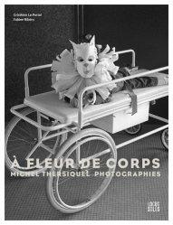 A fleur de corps. Michel Thersiquel - Photographies