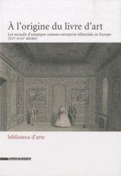 A l'origine du livre d'art. Les recueils d'estampes comme entreprise éditoriale en Europe (XIVe-XVIIIe siècles)