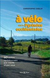 À vélo dans les Pyrénées occidentales : 60 sorties cyclotouristes par monts et par vaux