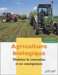 Agriculture biologique Maîtriser la conversion et ses conséquences