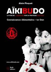 Aïkibudo. La voie de l'harmonie par la pratique martiale, connaissances fondamentales niveau 1er dan