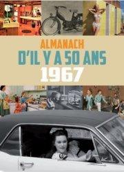 Almanach il y a 50 ans . 1967, Edition 2017