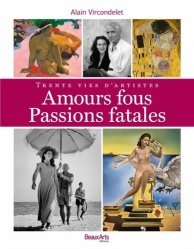 Amours fous, passions fatales. Trente vies d'artistes