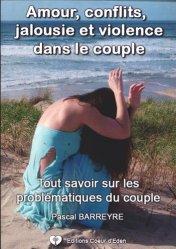 Amour, jalousies, conflits et violences dans le couple. Tout savoir sur les problématiques du couple