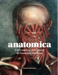Anatomica. L'art exquis et dérangeant de l'anatomie humaine