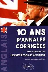Anglais 10 ans d'annales corrigées aux concours des Grandes Ecoles de Commerce. IENA, ECRICOME, CCIP/R/ELVi