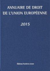Annuaire de droit de l'Union européenne. Edition 2015