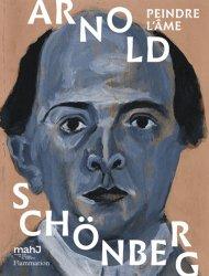 Arnold Schönberg. Peindre l'âme