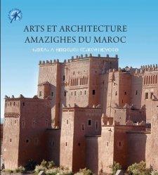 Arts et architecture amazighes du Maroc. 2e édition revue et augmentée