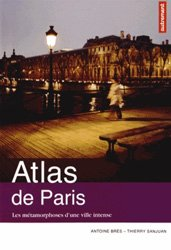 Atlas de Paris - Les métamorphoses d'une ville intense