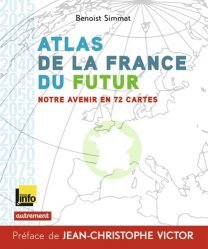 Atlas de la France du futur. Notre avenir en 72 cartes