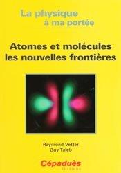 Atomes et molécules les nouvelles frontières
