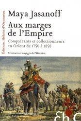Aux marges de l'Empire. Conquérants et collectionneurs à l'assaut de l'Orient de 1750 à 1850