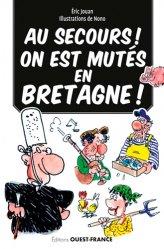 Au secours ! On est mutés en Bretagne ! Guide de survie en terre celte