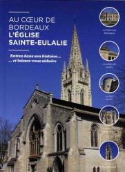 Au coeur de Bordeaux, l'église Sainte-Eulalie. Entrez dans son histoire... et laissez-vous séduire