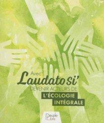 Avec Laudato Si', devenir acteur de l'écologie intégrale