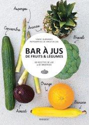 Bar à jus de fruits & légumes. 60 recettes de jus & de smoothies