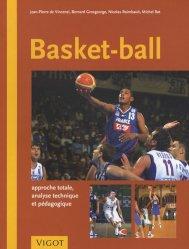 Basket-Ball. Approche totale, analyse technique et pédagogique