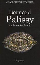 Bernard Palissy. Le Secret des émaux