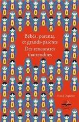 Bébés, parents, et grand-parents. Des rencontres inattendues