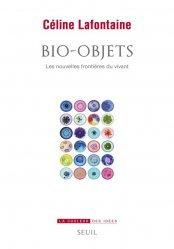 Bio-objets . Les nouvelles frontières du vivant