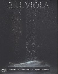 Bill Viola. Album bilingue de l'exposition, Edition bilingue français-anglais