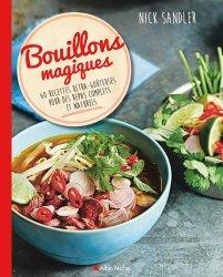 Bouillons magiques. 60 recettes ultra-goûteuses pour des repas complets et naturels