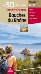 Bouches-du-Rhône. Les 30 plus beaux sentiers à pied