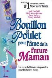 Bouillon de Poulet pour l'âme de la future Maman. Un recueil d'histoires inspirantes pour les futures mères
