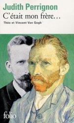 C'était mon frère... Théo et Vincent Van Gogh