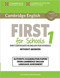 Cambridge English First for Schools 1 for Revised Exam from 2015 - Student's Book without Answers Authentic Examination Papers from Cambridge English Language Assessment