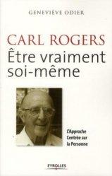 Carl Rogers - Etre vraiment soi-même. L'Approche Centrée sur la Personne