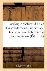 Catalogue d'objets d'art et d'ameublement, faïences de la collection de feu M. le docteur Azam