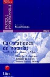 Cas pratiques du notariat. Famille, actes courants, affaires
