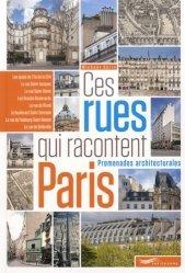 Ces rues qui racontent Paris. Promenades architecturales