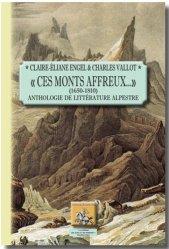 Ces monts affreux 1650-1810. Anthologie de littérature alpestre