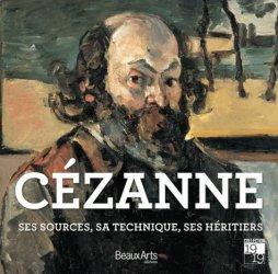 Cézanne. Ses sources, ses maîtres, ses héritiers